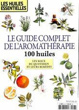Les Huiles essentielles - Le guide complet de l'Aromathérapie (100 huiles)