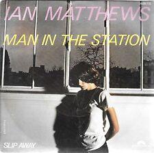 "45 TOURS / 7""SINGLE--IAN MATTHEWS--MAN IN THE STATION / SLIP AWAY--1978"