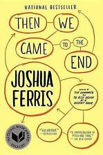 Then We Came to the End: A Novel, Ferris, Joshua, Used; Acceptable Book