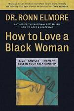 NEW How to Love a Black Woman: Give-and-Get-the Very Best in Your Relationship