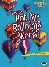 How Do Hot Air Balloons Work? (lightning Bolt Books): By Buffy Silverman