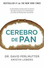 Cerebro de Pan: La Devastadora Verdad Sobre los Efectos del Trigo, el Azucar y l