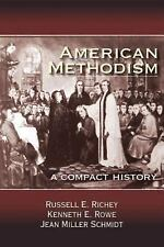 American Methodism : A Compact History by Jean Miller Schmidt, Kenneth E....