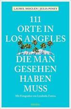 111 Orte in Los Angeles, die man gesehen haben muss von Julia Posey und Laurel Moglen (2017, Taschenbuch)