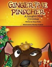 Ginger the Pinscher : A Naughty Mite Christmas, Paperback by Pettis, Tonya; G.