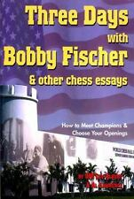Three Days With Bobby Fischer and Other Chess Essays: How to Meet Champions & C