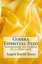 Guerra Espiritual Rezo : Destruyendo Los Poderes de la Oscuridad by Angela...
