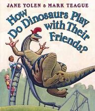 How Do Dinosaurs...: How Do Dinosaurs Play with Their Friends? by Jane Yolen...