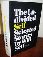 1st Edition The Undivided Self Will Self Stories First Printing Fiction