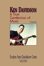 NEW Ken Davidson: A True Gentleman of Music by Evelyn Ann Davidson Crete
