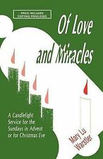 Of Love And Miracles: A Candlelight Service For The Sundays In Advent Or For Chr