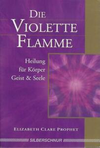 Die violette Flamme - Elizabeth Clare Prophet, Silberschnur, Körper Geist Seele