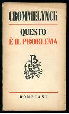 CROMMELYNCK FERNAND QUESTO E' IL PROBLEMA BOMPIANI 1950 I° EDIZ.