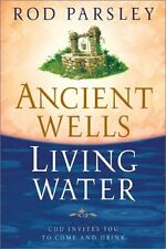 Ancient Wells, Living Water: God Invites You to Come and Drink by Rod Parsley