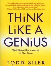 Think Like a Genius: The Ultimate User's Manual for Your Brain, Siler, Todd, Acc