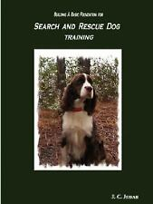 Building a Basic Foundation for Search and Rescue Dog Training: By J C Judah