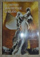 IL CIMITERO MONUMENTALE DI MILANO - GUIDA STORICO ARTISTICA - SILVANA 2003 (TU)