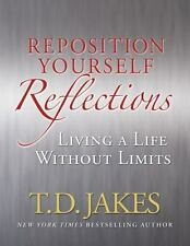 Reposition Yourself Reflections: Living a Life Without Limits by Jakes, T.D., Go
