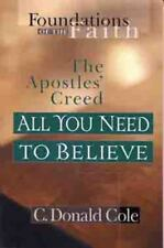 All You Need to Believe: The Apostles' Creed (Foundations of the Faith), Cole, C