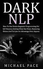 Dark NLP: How To Use Neuro-linguistic Programming For Self Mastery, Getting What