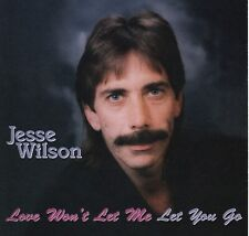 "Jesse Wilson ""Love Won't Let Me Let You Go,"" Rosebud Records, Nashville TN."