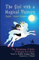 The Girl with a Magical Unicorn / La Bimba Con Un Magico Unicorno (a Bilingual B