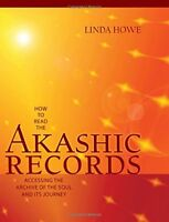 How to Read the Akashic Records: Accessing the Archive of the Soul and Its Journ