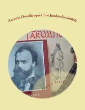 Antonin Dvorak: Opera the Jacobin for Ukulele by Ondrej Sarek (2013, Paperback)
