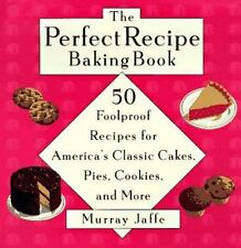 The Perfect Recipe Baking Book: 50 Foolproof Recipes for America's Classic Cakes