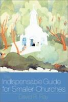 Indispensable Guide for Smaller Churches: By David R Ray