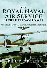 The Royal Naval Air Service in the First World War: Aircraft and Events as Recorded in Official Documents by Philip Jarrett (Hardback, 2015)