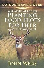 Planting Food Plots for Deer and Other Wildlife by John Weiss