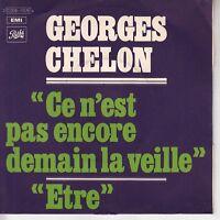 45TRS VINYL 7''/ FRENCH SP GEORGES CHELON / CE N'EST PAS ENCORE DEMAIN LA VEILLE