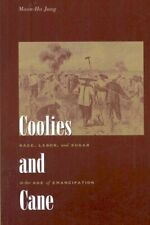 Coolies and Cane : Race, Labor, and Sugar in the Age of Emancipation, Paperba.