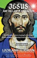 Jesus and the Law of Attraction - By Colonel Lochlainn Seabrook - paperback