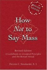 How Not to Say Mass: A Guidebook on Liturgical Principles and the Roman Missal