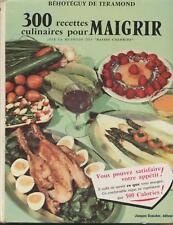300 recettes culinaires pour maigrir - Béhotéguy de Teramond LIVRAISON GRATUITE