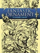 Fantastic Ornament: 110 Designs and Motifs Dover Pictorial Archive