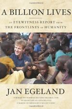 A Billion Lives: An Eyewitness Report from the Frontlines of Humanity,Jan Egela