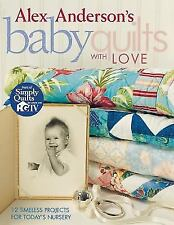 Alex Anderson's Baby Quilts with Love : 12 Timeless Projects for Today's...