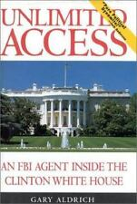 Unlimited Access: An FBI Agent Inside the Clinton White House by Aldrich, Gary,