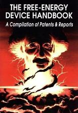 The Free-Energy Device Handbook : A Compilation of Patents and Reports 1st NEW