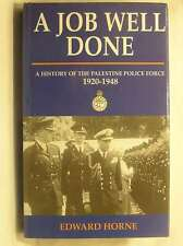 A Job Well Done: A History of the Palestine Police Force 1920-1948, E. P. Horne,