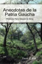 Anecdotas de la Patria Gaucha by David E. Paz (2008, Hardcover)