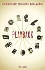 Playback: From the Victrola to MP3, 100 Years of Music, Machines, and Money by