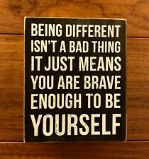 BEING DIFFERENT...YOU ARE BRAVE ENOUGH TO BE YOURSELF wood box sign 5 x 6 PBK