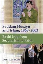 Saddam Husayn and Islam, 1968-2003: Ba`thi Iraq from Secularism to Faith by Amatzia Baram (Hardback, 2014)