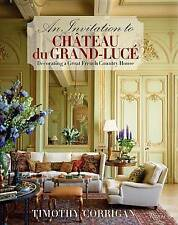 An Invitation to Chateau du Grand-Luce: Decorating a Great French Country House by Timothy Corrigan (Hardback, 2013)