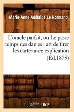 L'Oracle Parfait, Ou Le Passe Temps Des Dames: Art de Tirer Les Cartes Avec Expl