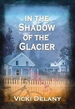 Constable Molly Smith Novels Ser.: In the Shadow of the Glacier by Vicki...